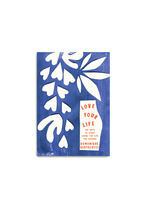 Love Your Life: 100 Ways to Start Living the Life You Deserve